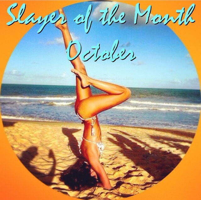 Congratulations!!..And The October 'Slayer of the Month' is…